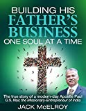 img - for Building His Father s Business One Soul at a Time The true story of a modern-day Apostle Paul G.S. Nair, the Missionary-Entrepreneur of India book / textbook / text book