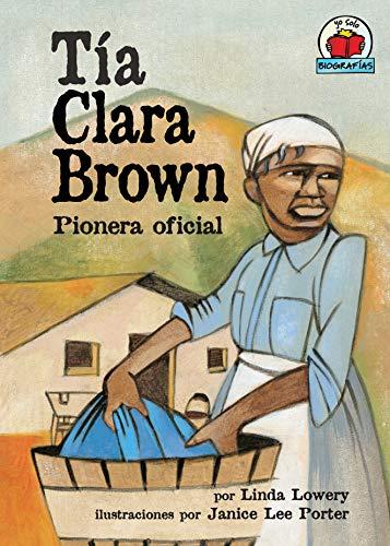 Tía Clara Brown (Aunt Clara Brown): Pionera oficial (Yo solo: Biografías (On My Own Biographies)) por Linda Lowery,Janice Lee Porter