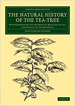 The Natural History of the Tea-Tree: With Observations on the Medical Qualities of Tea, and Effects of Tea-Drinking (Cambridge Library Collection - Botany and Horticulture)