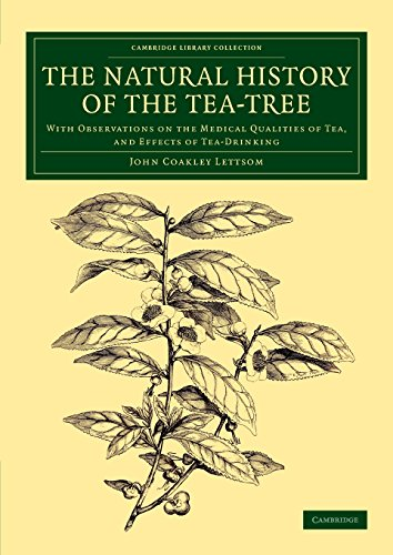 The Natural History of the Tea-Tree: With Observations on the Medical Qualities of Tea, and Effects of Tea-Drinking (Cam