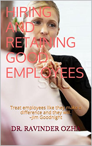 Hiring and Retaining Good Employees: Treat employees like they make a difference and they will.