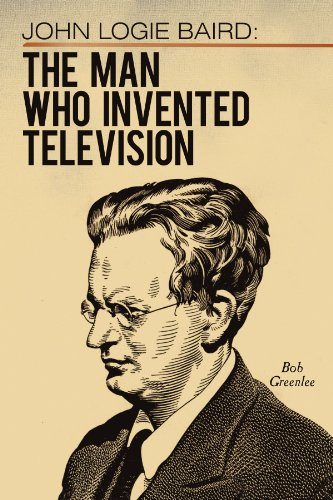 John Logie Baird: The Man Who Invented Television