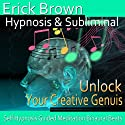Unlock Your Creative Genius Hypnosis: Embrace Your Passion & Inner Artist, Hypnosis Self Help, Binaural Beats, Solfeggio Tones Speech by  Erick Brown Hypnosis Narrated by  Erick Brown Hypnosis