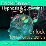Unlock Your Creative Genius Hypnosis: Embrace Your Passion & Inner Artist, Hypnosis Self Help, Binaural Beats, Solfeggio Tones |  Erick Brown Hypnosis