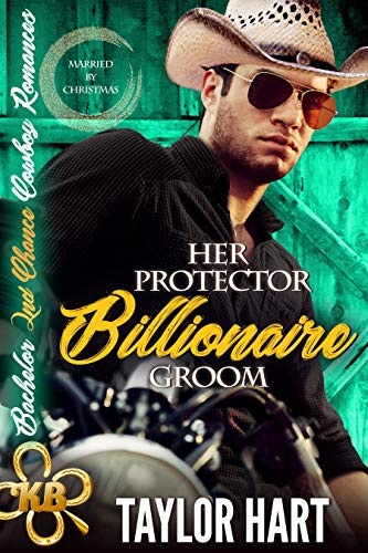 Her Protector Billionaire Groom: A KB Ranch Married by Christmas (Bachelor 2nd Chance Cowboy Romance Book 5) by [Hart, Taylor]
