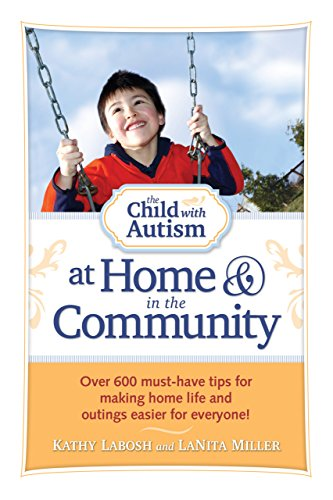 The Child with Autism at Home & in the Community: Over 600 Must-Have Tips for Making Home Life and Outings Easier for Everyone - Popular Autism Related Book