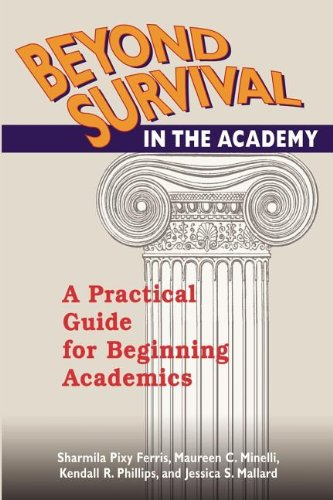 Beyond Survival in the Academy: A Practical Guide for Beginning Academics