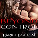 Beyond Control: Beyond Love Series #1 Audiobook by Karice Bolton Narrated by Pamela Lorence