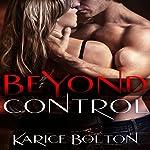 Beyond Control: Beyond Love Series #1 | Karice Bolton