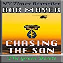 Chasing the Son: A Horace Chase Novel, Book 3 Audiobook by Bob Mayer Narrated by Eric G. Dove