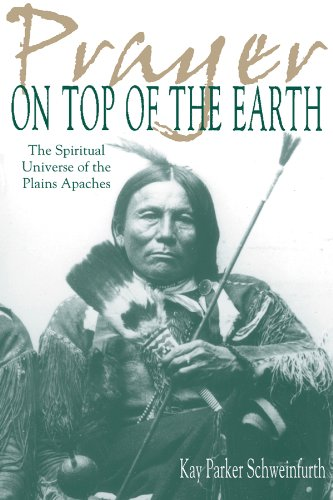 Prayer on Top of the Earth : The Spiritual Universe of the Plains Apaches