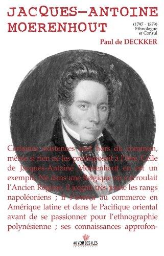 Jacques-Antoine Moerenhout: 1797-1879 Ethnologue et Consul