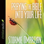 Praying the Bible into Your Life   Stormie Omartian