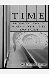 Time: How To Do It and Not Let It Do You Paperback