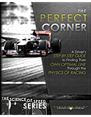 The Perfect Corner: A Driver's Step-by-Step Guide to Finding Their Own Optimal Line Through the Physics of Racing: 1