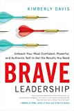 img - for Brave Leadership: Unleash Your Most Confident, Powerful, and Authentic Self to Get the Results You Need book / textbook / text book