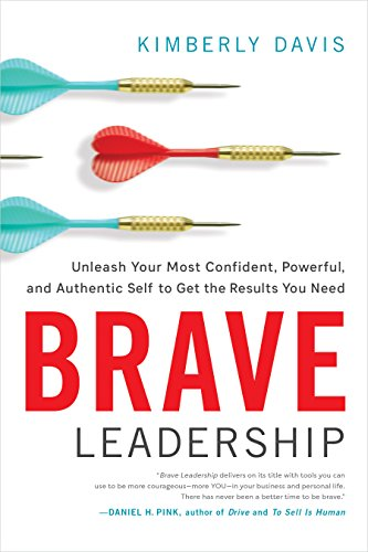 - Brave Leadership: Unleash Your Most Confident, Powerful, and Authentic Self to Get the Results You Need