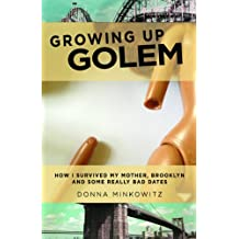 Growing Up Golem: How I Survived Brooklyn, My Mother and Some Really Bad Dates