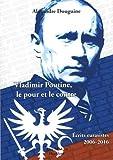Vladimir Poutine, le pour et le contre : Ecrits eurasistes 2006-2016