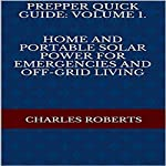 Prepper Quick Guide, Volume 1: Home and Portable Solar Power for Emergencies and Off-Grid Living | Charles Roberts