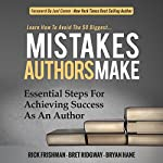 Learn How to Avoid the 50 Biggest Mistakes Authors Make: Essential Steps for Achieving Success as an Author | Rick Frishman,Bret Ridgway,Bryan Hane