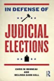 In Defense of Judicial Elections, Chris W. Bonneau and Melinda Gann Hall, 0415991331