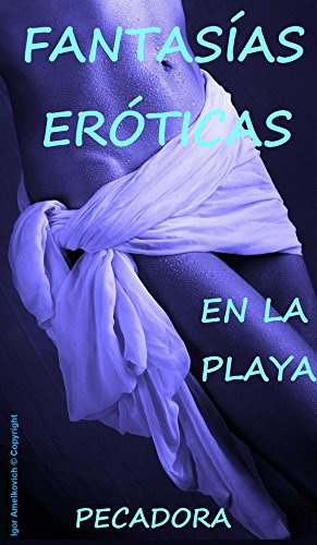 FANTASÍAS ERÓTICAS EN LA PLAYA (ENSOÑACIONES ERÓTICAS nº 1) (Spanish Edition)