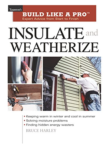 (Insulate and Weatherize: For Energy Efficiency at Home (Taunton's Build Like a Pro))