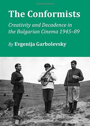 The Conformists: Creativity and Decadence in the Bulgarian Cinema 1945-89 by Evgenija Garbolevsky (2011-07-01)