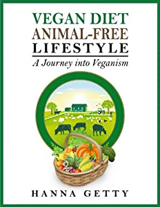 Vegan Diet & Animal-Free Lifestyle - A Journey Into Veganism