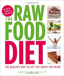 The raw food diet amazon christine bailey 9781844839940 books forumfinder Images