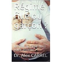 Régime fille ou garçon ?: Le sexe de bébé dans votre assiette... (French Edition)