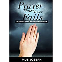 PRAYER THAT NEVER FAILS: Easy, Powerful Prayers That Bring Permanent Results