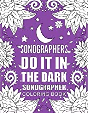 SONOGRAPHER Coloring Book: Funny and Relatable Coloring Book Gift For Sonographers and Ultrasound Techs.