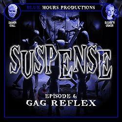 SUSPENSE, Episode 6: Gag Reflex