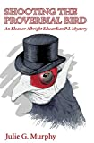 Shooting the Proverbial Bird: An Eleanor Albright Edwardian P.I. Mystery