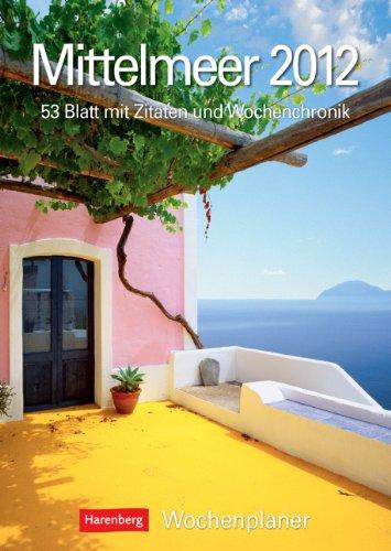 Mittelmeer 2012: Harenberg Wochenplaner. 53 Blatt mit Zitaten und Wochenchronik