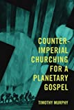 Counter-Imperial Churching for a Planetary Gospel: Radical Discipleship for Today