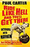 Ride Like Hell and You'll Get There: Detours into mayhem