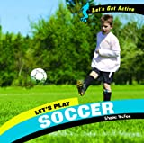 Let's Play Soccer, Shane McFee, 1404241914