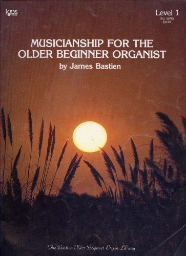 Musicianship for the Older Beginner Organist - Level 1 (The Bastien Older Beginner Organ Library)