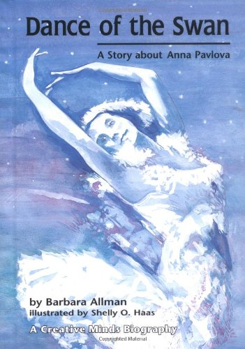 Dance of the Swan: A Story About Anna Pavlova (Creative Minds Biography)