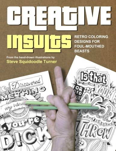 Creative Insults: Retro Coloring Designs for Foul Mouthed Beasts. A Sweary Coloring Book.