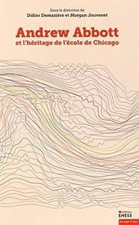 Andrew Abbott et l'héritage de l'école de Chicago : Tome 1 par Didier Demazière