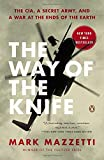 Book cover for The Way of the Knife: The CIA, a Secret Army, and a War at the Ends of the Earth
