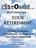Customize Don't Minimize Your Retirement, Diane B. Burman and Donald C. Strauss, 1438928165