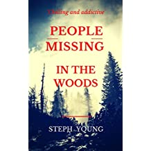 PEOPLE MISSING IN THE WOODS.: People are disappearing in the Woods. True Stories of Unexplained Disappearances, Unexplained Mysteries