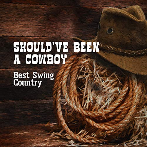 Should've Been a Cowboy: Best Swing Country, New Positive Pub Country Playlist, Summer Selection 2019