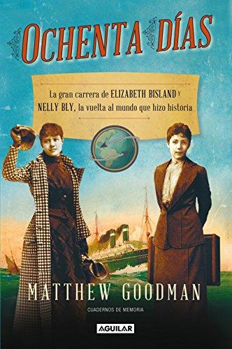 Descargar Libro Ochenta Días. La Gran Carrera De Elizabeth Bisland Y Nelly Bly, La Vuelta Al Mundo Que Hizo Historia Matthew Goodman