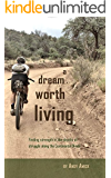 A Dream Worth Living: Finding strength in the depths of struggle along the Continental Divide (English Edition)